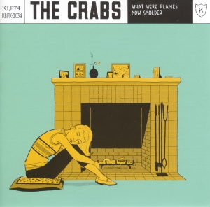 THE CRABS What Were Flames Now Smolder